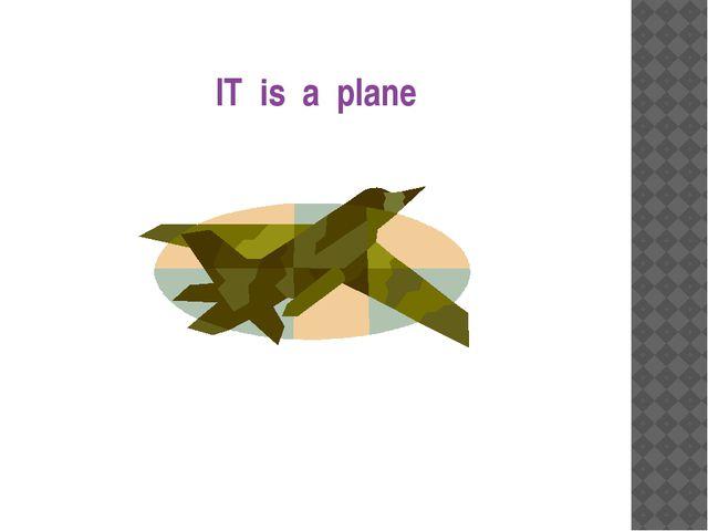 IT is a plane