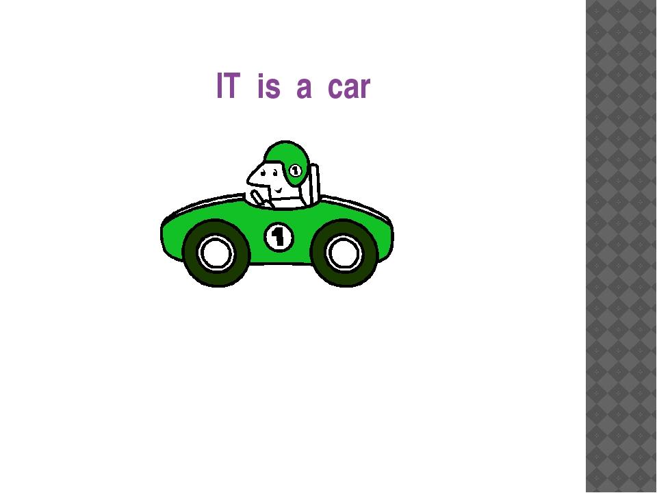 IT is a car