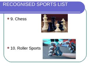 RECOGNISED SPORTS LIST 9. Chess 10. Roller Sports