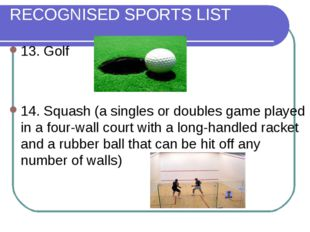 RECOGNISED SPORTS LIST 13. Golf 14. Squash (a singles or doubles game played