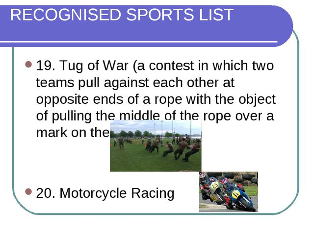 RECOGNISED SPORTS LIST 19. Tug of War (a contest in which two teams pull agai...