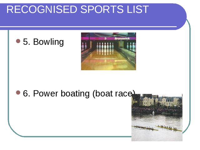 RECOGNISED SPORTS LIST 5. Bowling 6. Power boating (boat race)