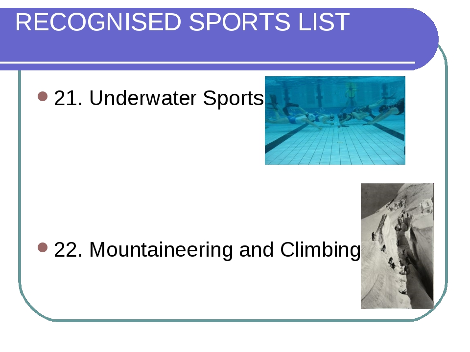 RECOGNISED SPORTS LIST 21. Underwater Sports 22. Mountaineering and Climbing