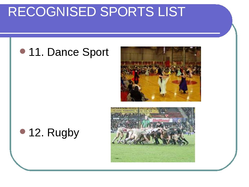 RECOGNISED SPORTS LIST 11. Dance Sport 12. Rugby