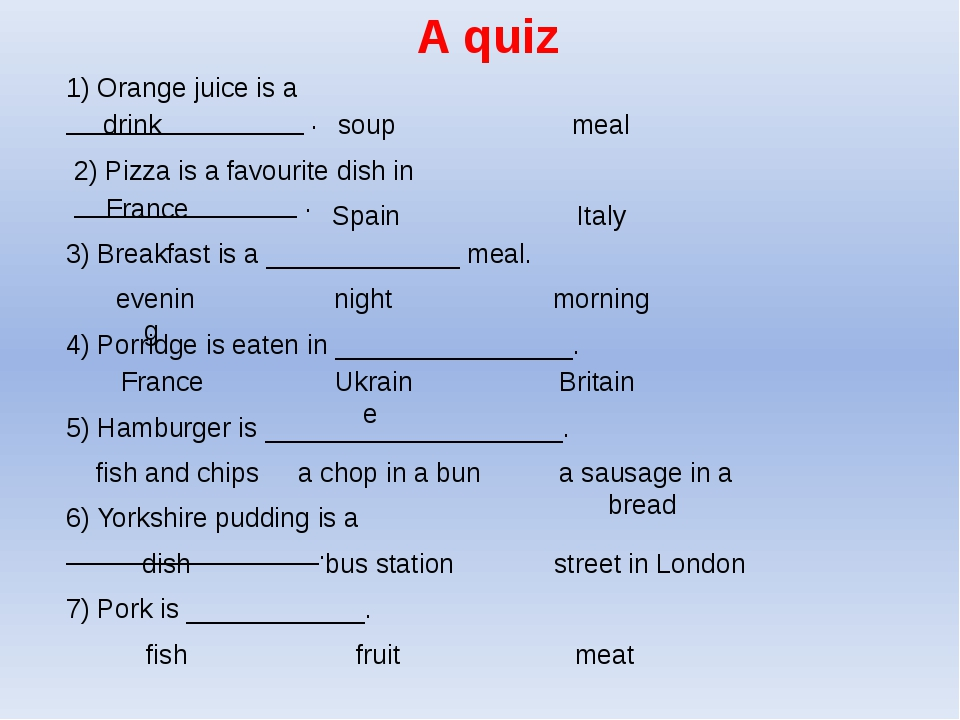 A quiz 1) Orange juice is a ________________ . drink soup meal 2) Pizza is a...