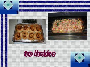 to bake