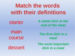 Match the words with their definitions starter main course dessert A sweet di