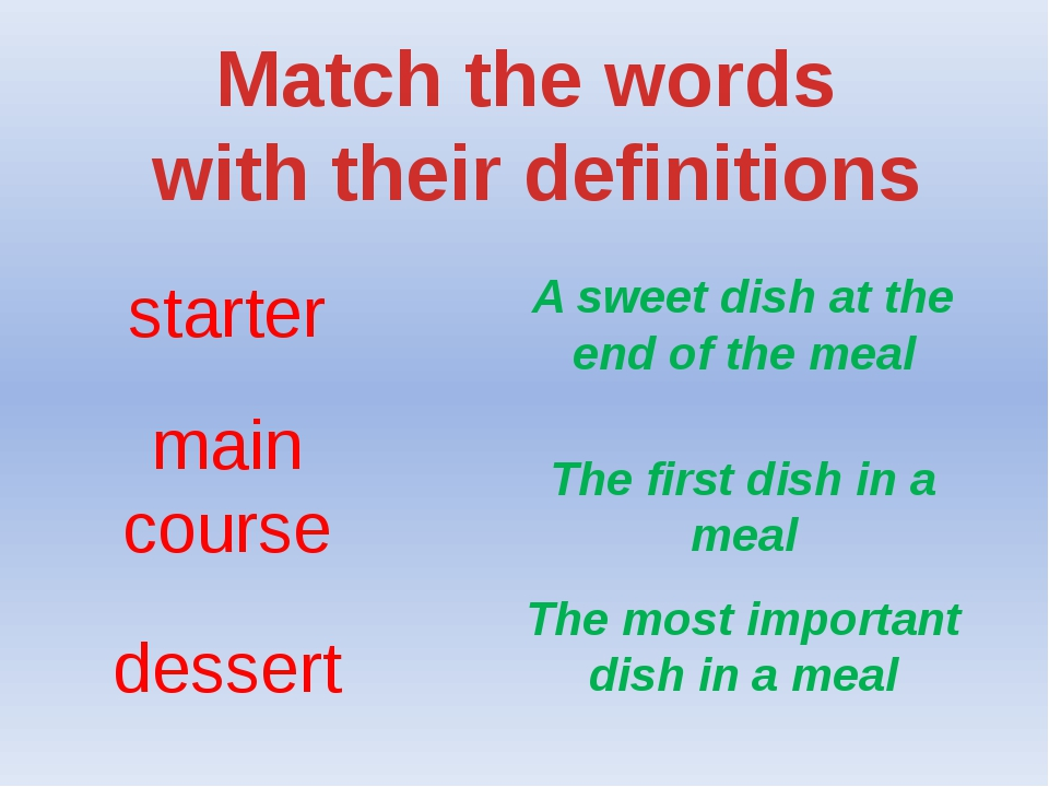 Match the words with their definitions starter main course dessert A sweet di...