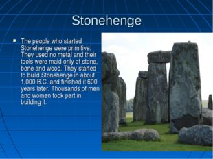 Stonehenge The people who started Stonehenge were primitive. They used no met