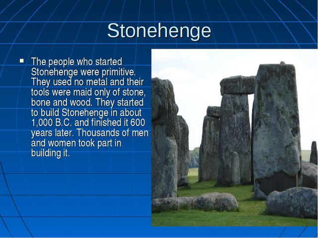 Stonehenge The people who started Stonehenge were primitive. They used no met...