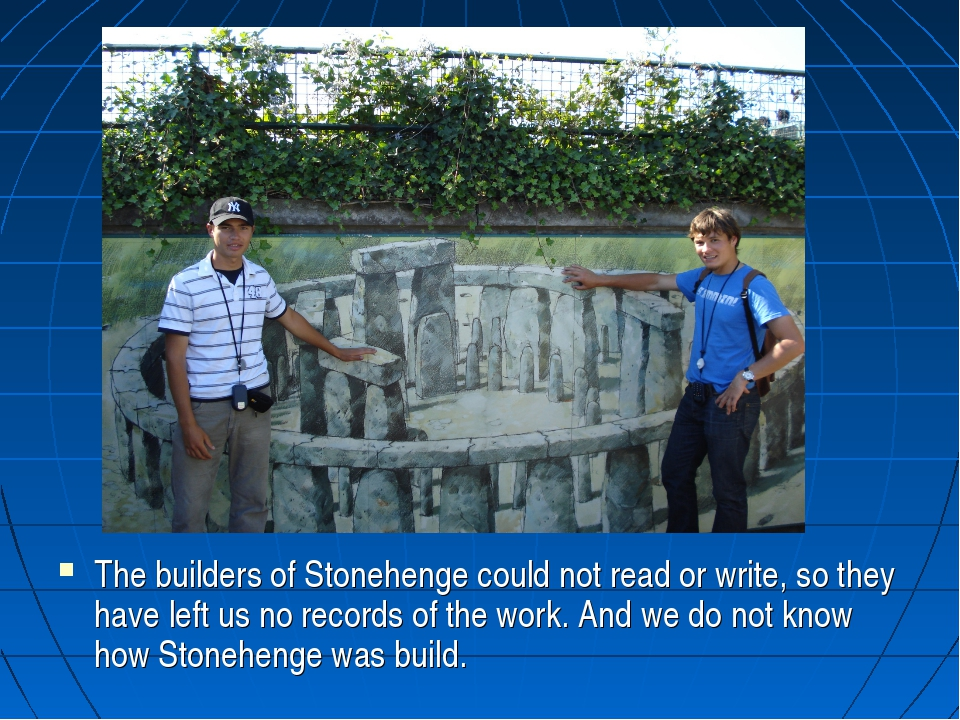 Stonehenge The builders of Stonehenge could not read or write, so they have l...