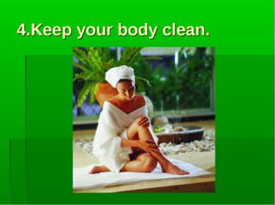 4.Keep your body clean.