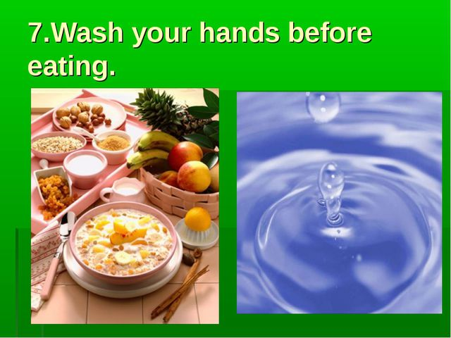 7.Wash your hands before eating.