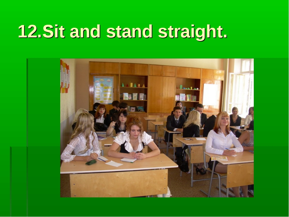 12.Sit and stand straight.
