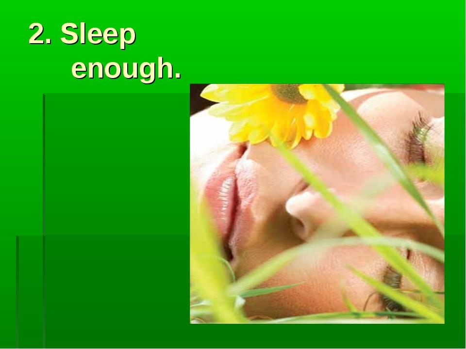 2. Sleep enough.