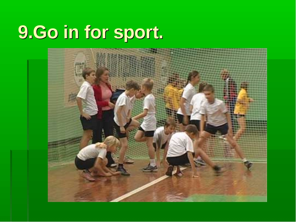 9.Go in for sport.