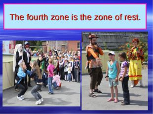 The fourth zone is the zone of rest.