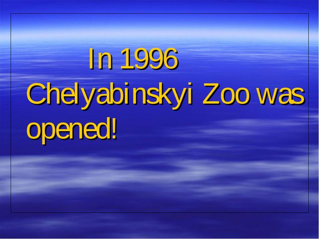 In 1996 Chelyabinskyi Zoo was opened!