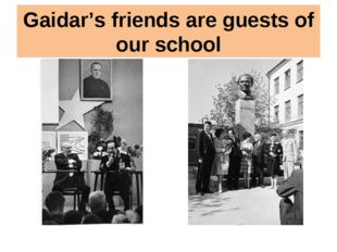 Gaidar's friends are guests of our school