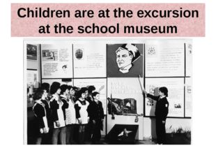 Children are at the excursion at the school museum