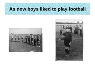 As now boys liked to play football