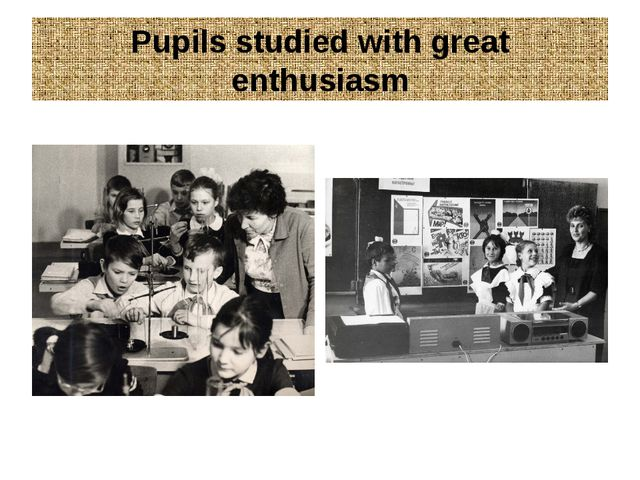 Pupils studied with great enthusiasm