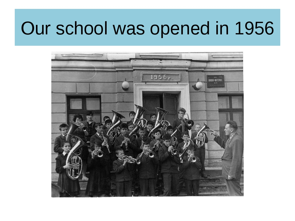 Our school was opened in 1956