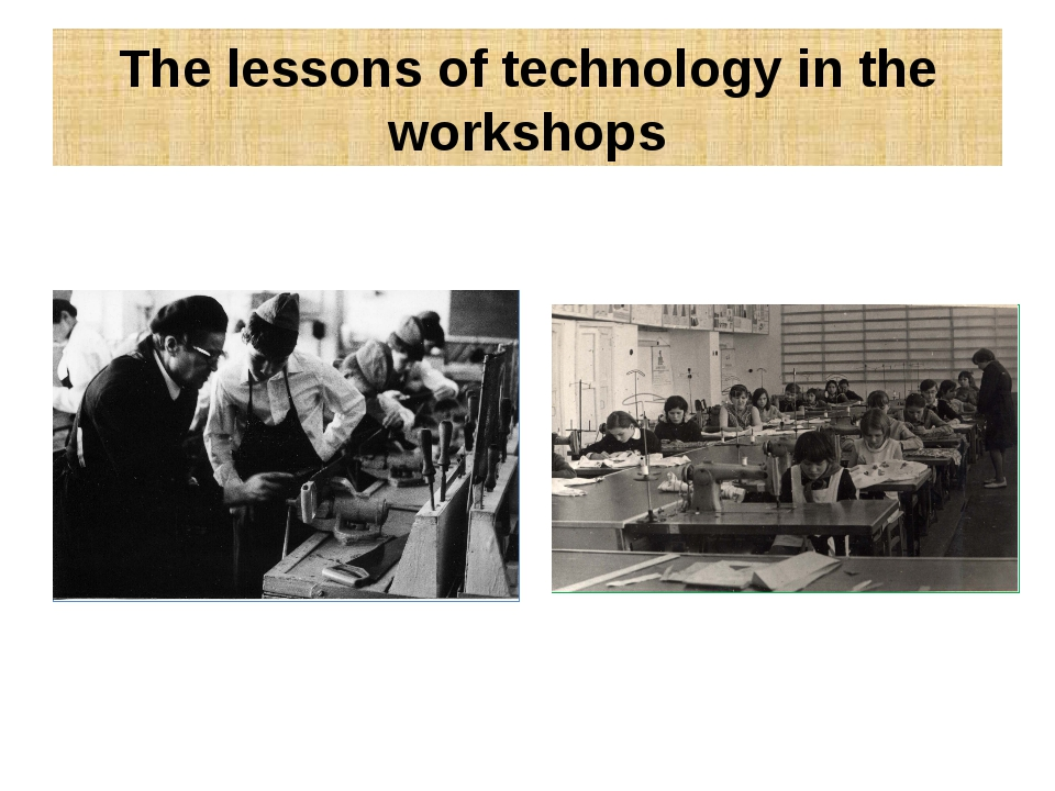 The lessons of technology in the workshops