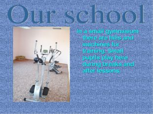 In a small gymnasium there are hills and machines for training. Small pupils