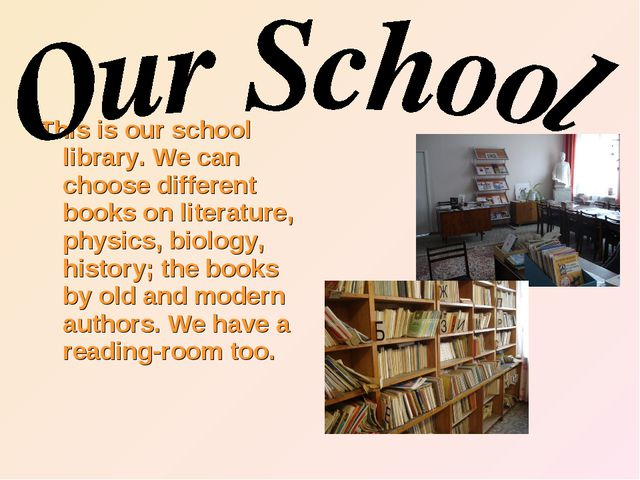 This is our school library. We can choose different books on literature, phys...