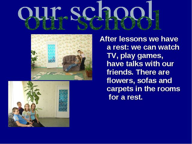 After lessons we have a rest: we can watch TV, play games, have talks with ou...