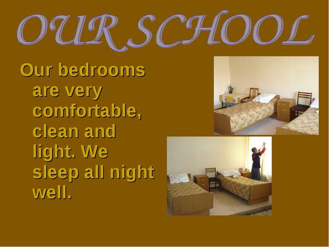 Our bedrooms are very comfortable, clean and light. We sleep all night well.