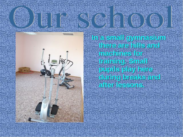 In a small gymnasium there are hills and machines for training. Small pupils...