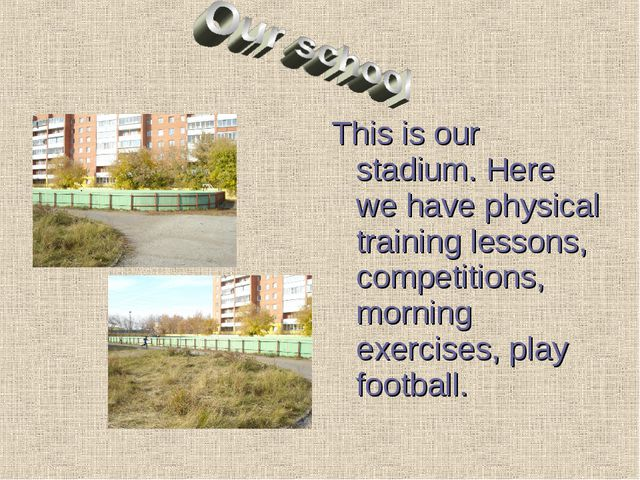 This is our stadium. Here we have physical training lessons, competitions, mo...