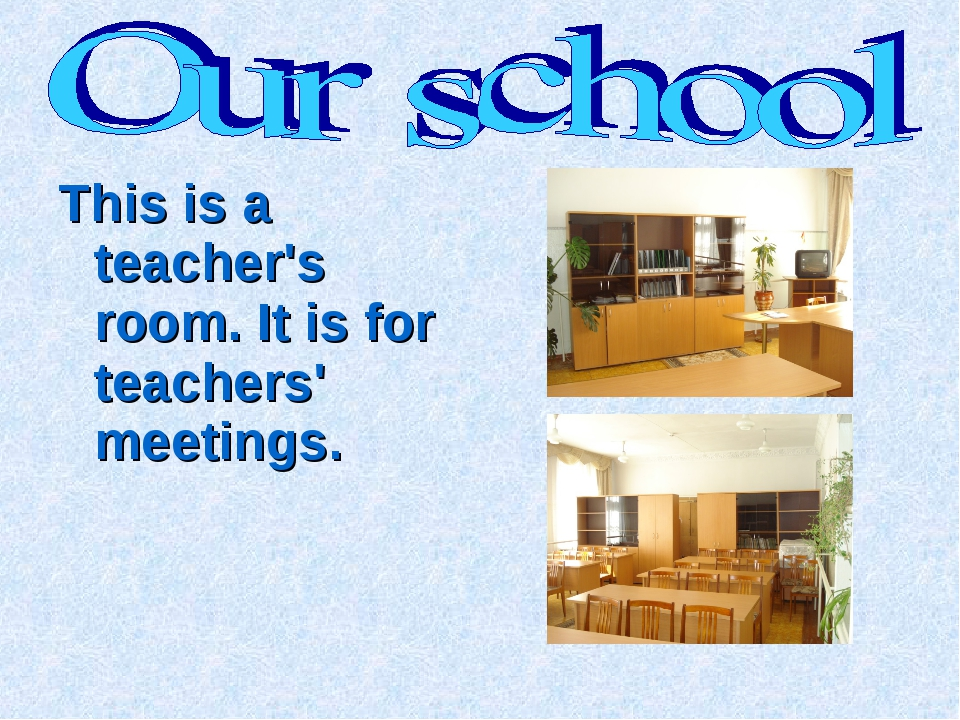This is a teacher's room. It is for teachers' meetings.
