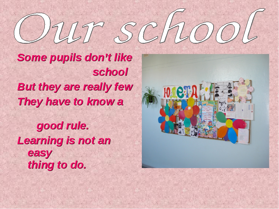 Some pupils don't like school But they are really few They have to know a goo...