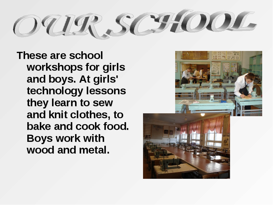 These are school workshops for girls and boys. At girls' technology lessons t...