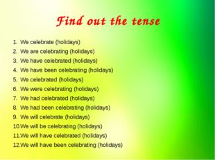 Find out the tense We celebrate (holidays) We are celebrating (holidays) We h