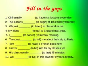 Fill in the gaps 1. Cliff usually________  (to have) six lessons every day. 2