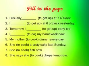 Fill in the gaps I usually________  (to get up) at 7 o`clock. I ________ (to