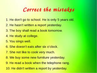 Correct the mistakes 1. He don't go to school. He is only 5 years old. 2. He