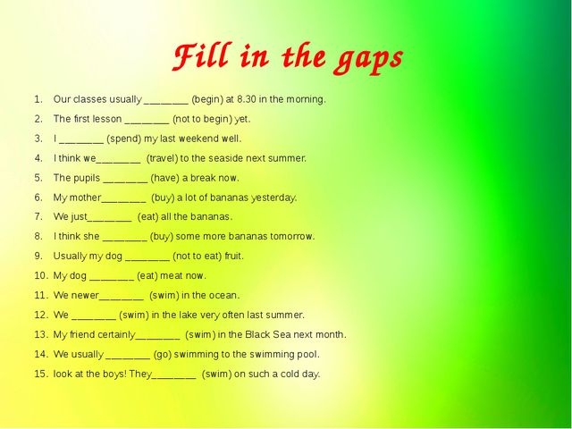 Fill in the gaps Our classes usually ________ (begin) at 8.30 in the morning....
