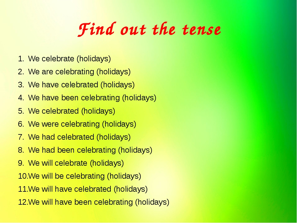 Find out the tense We celebrate (holidays) We are celebrating (holidays) We h...