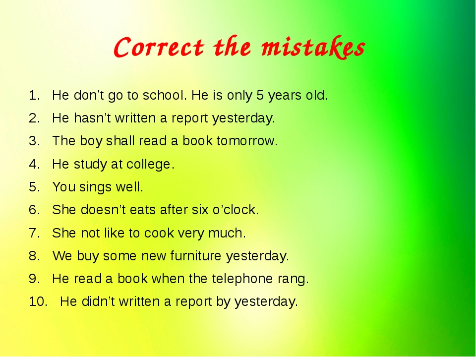 Correct the mistakes 1.   He don't go to school. He is only 5 years old. 2.  ...