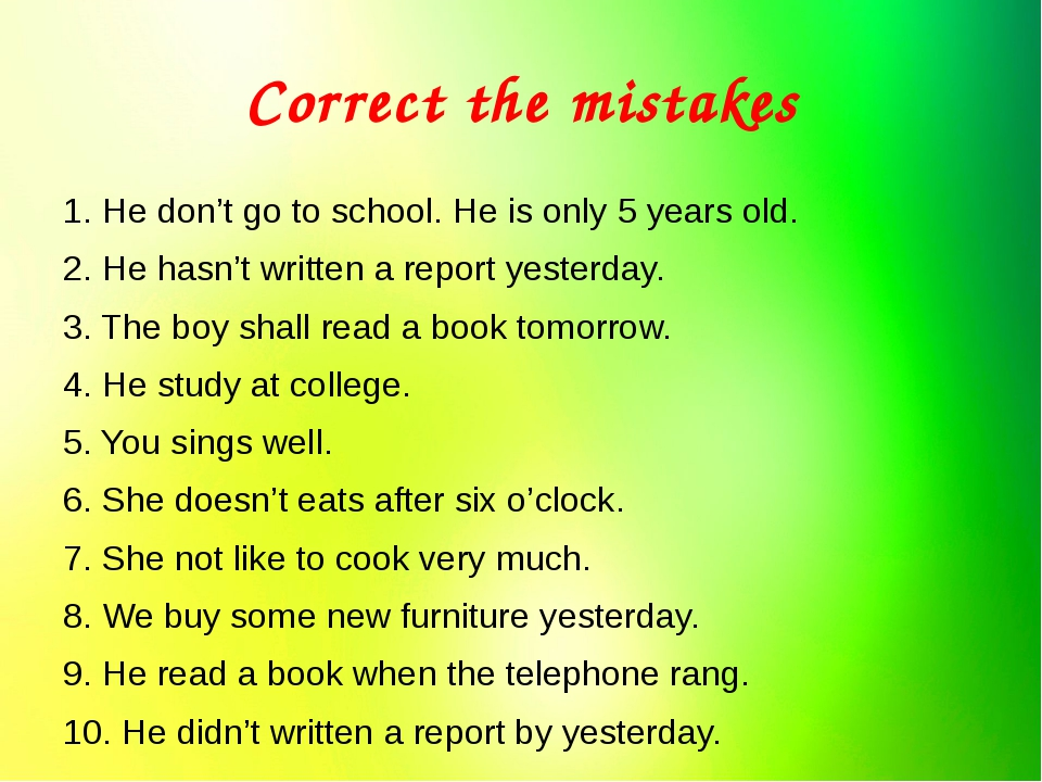 Correct the mistakes 1. He don't go to school. He is only 5 years old. 2. He...