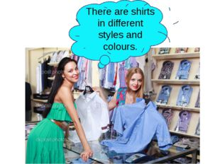 There are shirts in different styles and colours.