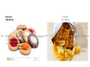 biscuit [ˈbɪskɪt] crisps [krɪsps]