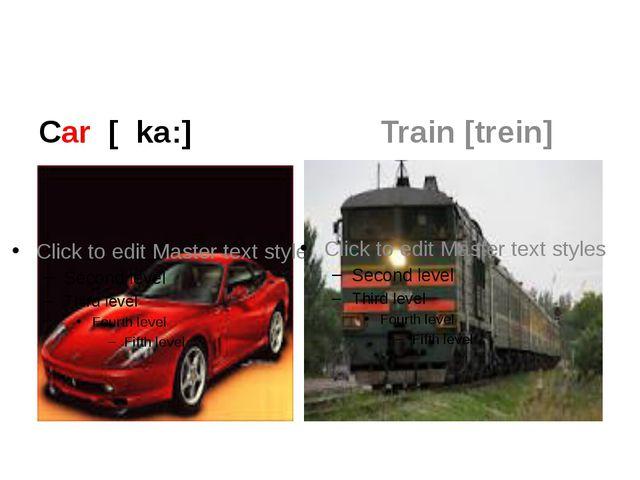Car [ ka:] Train [trein]