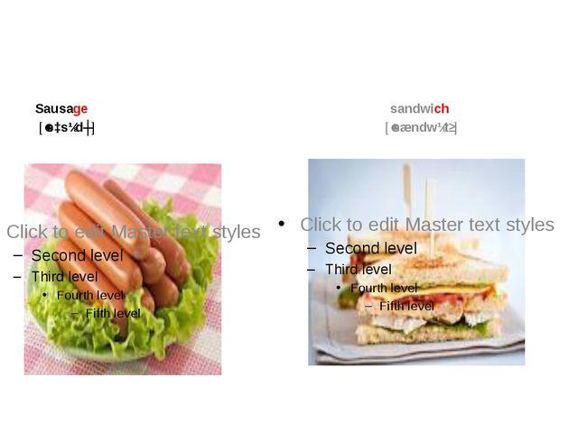 Sausage [ˈsɔsɪdʒ] sandwich [ˈsændwɪtʃ]