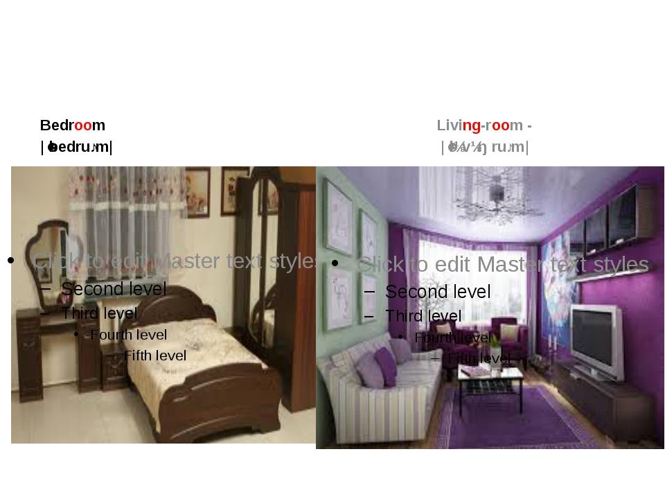 Bedroom |ˈbedruːm| Living-room- |ˈlɪvɪŋ ruːm|